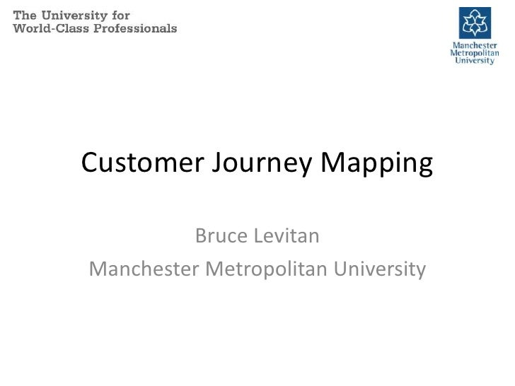 Customer Journey Mapping         Bruce LevitanManchester Metropolitan University