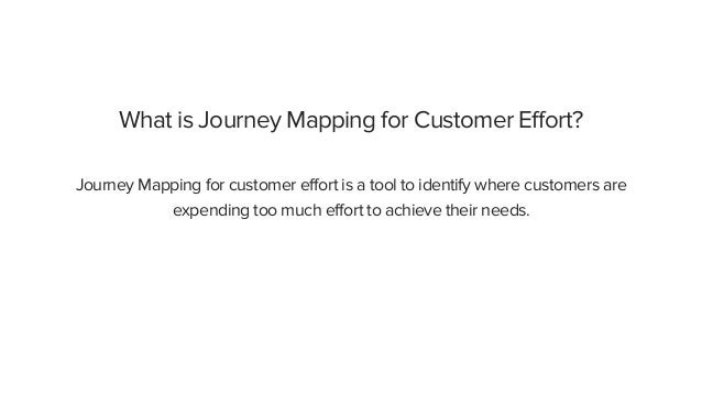 What is Journey Mapping for Customer Effort? Journey Mapping for customer effort is a tool to identify where customers are...