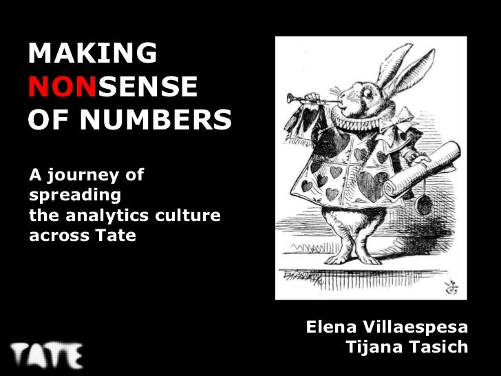 MAKINGNONSENSEOF NUMBERSA journey ofspreadingthe analytics cultureacross Tate                        Elena Villaespesa    ...