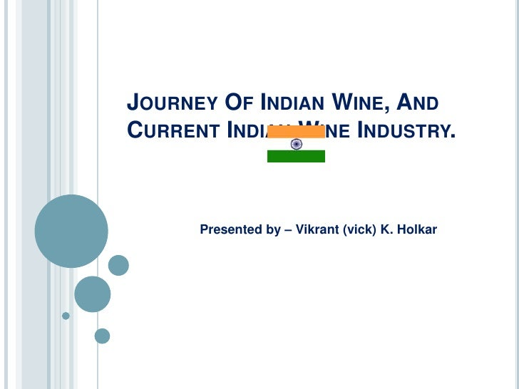 Journey Of Indian Wine, And Current Indian Wine Industry.<br />Presented by – Vikrant (vick) K. Holkar<br />