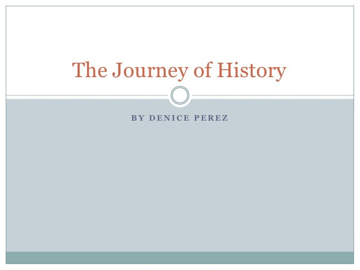 By Denice Perez<br />The Journey of History<br />