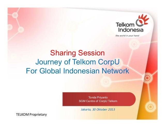 Sharing Session Journey of Telkom CorpU For Global Indonesian Network  Tonda Priyanto SGM Centre of CorpU Telkom  Jakarta,...