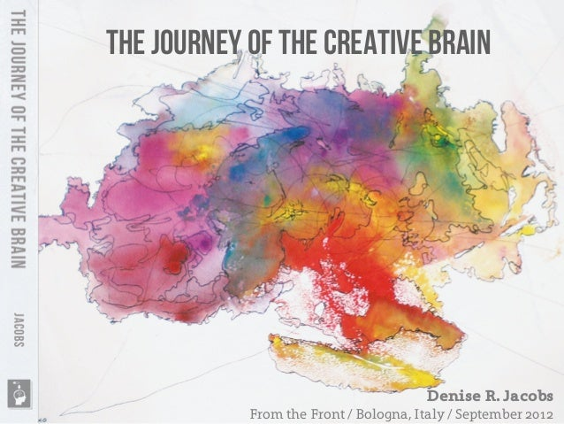 The Journey of the Creative Brain Denise R. Jacobs From the Front / Bologna, Italy / September 2012