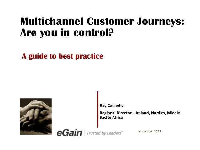 Multichannel Customer Journeys:Are you in control?A guide to best practice                      Ray Connolly              ...