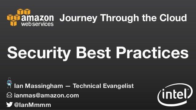 Journey Through the Cloud ianmas@amazon.com @IanMmmm Ian Massingham — Technical Evangelist Security Best Practices
