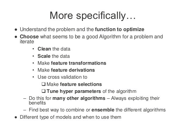 More specifically… ● Understand the problem and the function to optimize ● Choose what seems to be a good Algorithm for a ...