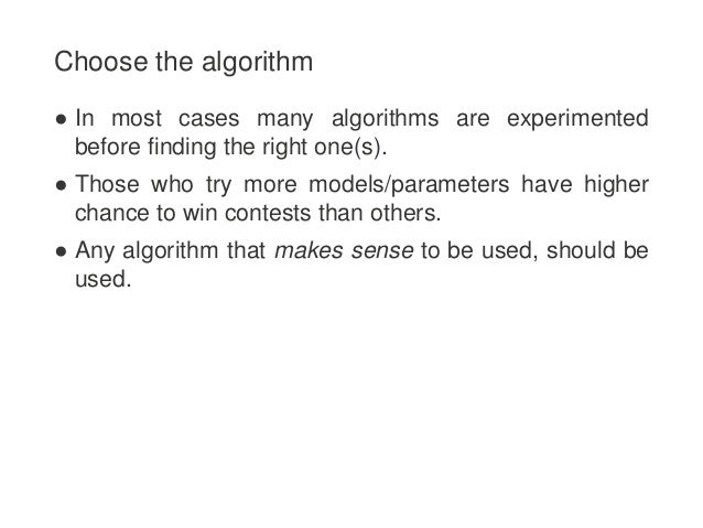 Choose the algorithm ● In most cases many algorithms are experimented before finding the right one(s). ● Those who try mor...
