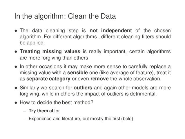 In the algorithm: Clean the Data ● The data cleaning step is not independent of the chosen algorithm. For different algori...