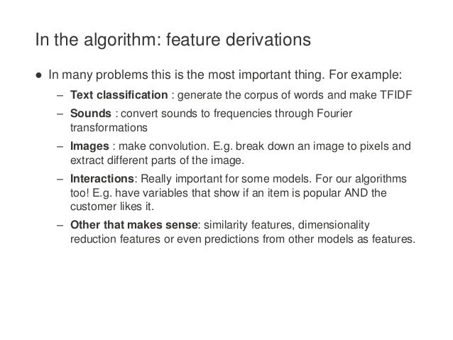 In the algorithm: feature derivations ● In many problems this is the most important thing. For example: – Text classificat...