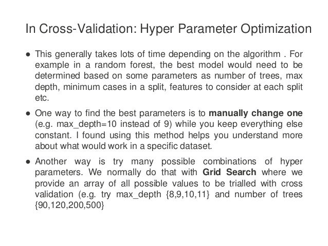 In Cross-Validation: Hyper Parameter Optimization ● This generally takes lots of time depending on the algorithm . For exa...