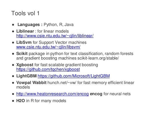 Tools vol 1 ● Languages : Python, R, Java ● Liblinear : for linear models http://www.csie.ntu.edu.tw/~cjlin/liblinear/ ● L...