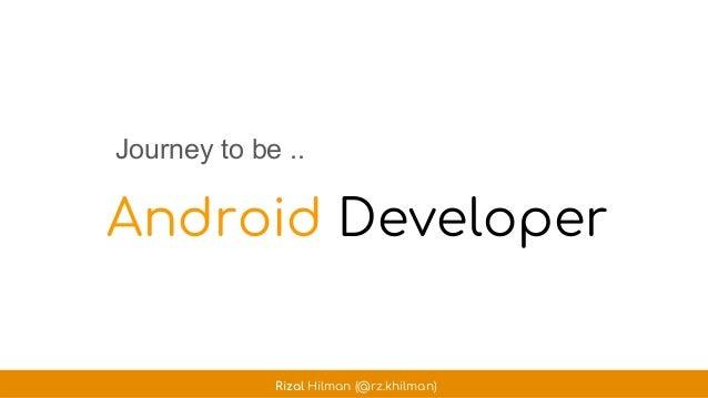Android Developer Journey to be .. Rizal Hilman (@rz.khilman)