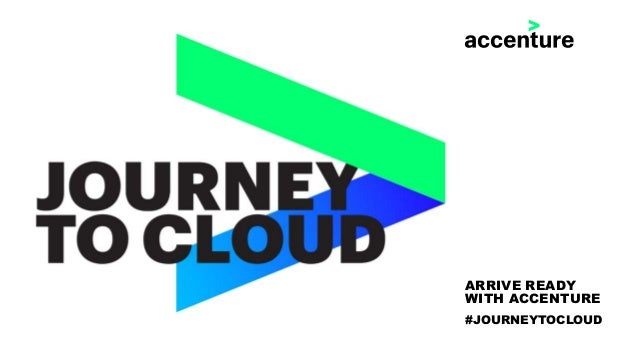 ARRIVE READY WITH ACCENTURE #JOURNEYTOCLOUD
