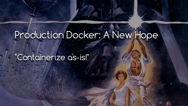 production docker a new hope containerize as is - Production Consultant