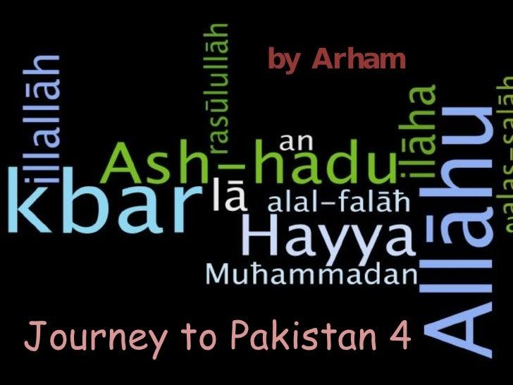 Journey to Pakistan 4 by Arham