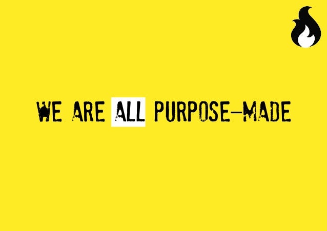 WE ARE ALL PURPOSE-MADE