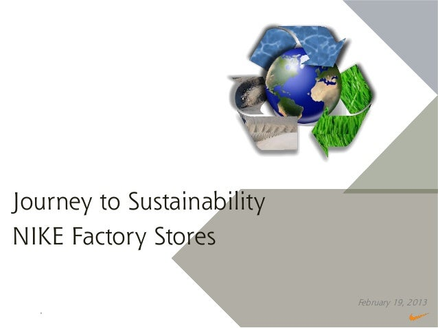 Journey to SustainabilityNIKE Factory Stores                            February 19, 2013 slide │ 1