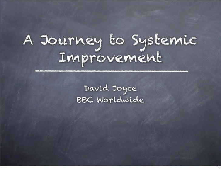 A Journey to Systemic     Improvement         David Joyce       BBC Worldwide                             1