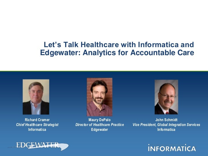 Let's Talk Healthcare with Informatica and               Edgewater: Analytics for Accountable Care      Richard Cramer    ...