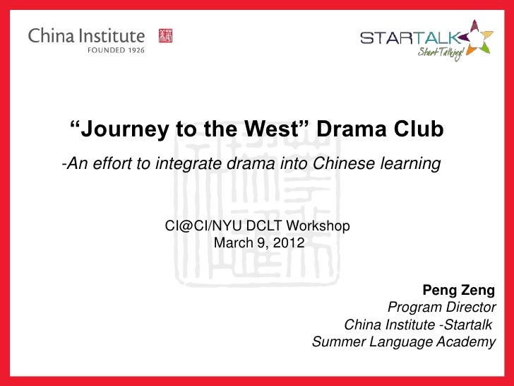 """Journey to the West"" Drama Club-An effort to integrate drama into Chinese learning              CI@CI/NYU DCLT Workshop  ..."