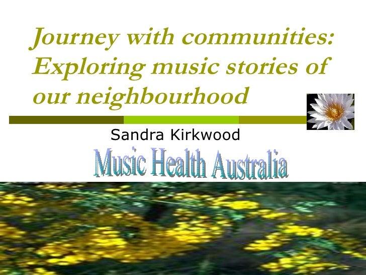 Journey with communities: Exploring music stories of our neighbourhood   Sandra Kirkwood Music Health Australia