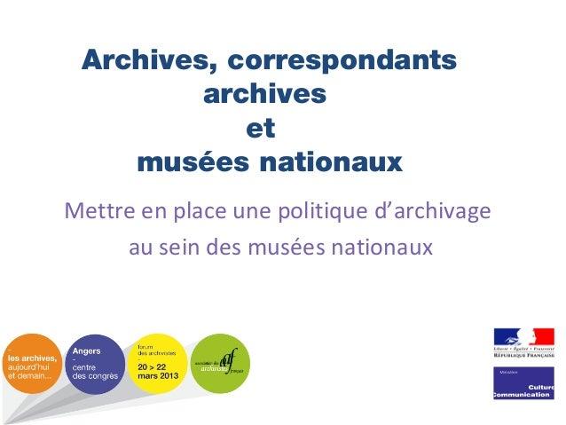 Archives, correspondants archives et musées nationaux Mettre en place une politique d'archivage au sein des musées nationa...