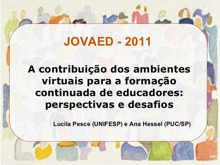 A contribuição dos ambientes virtuais para a formação continuada de educadores: perspectivas e desafios Lucila Pesce (UNIF...