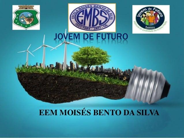 JOVEM DE FUTURO  EEM MOISÉS BENTO DA SILVA