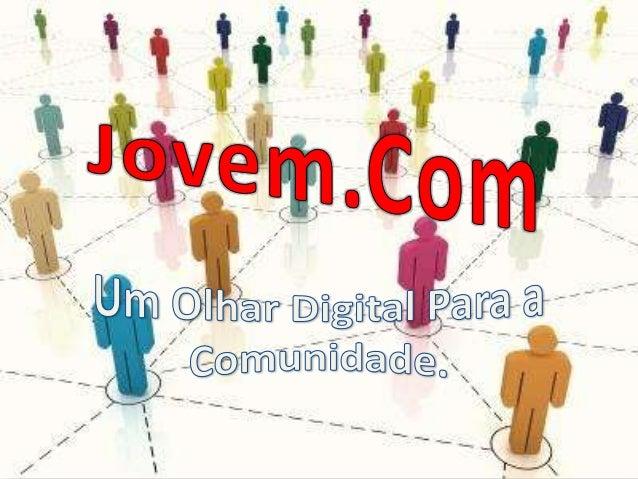 O Jovem.Com -Cultura Digital - é um programa de      bolsa, de iniciativa do governo municipal,    instituído em outubro d...