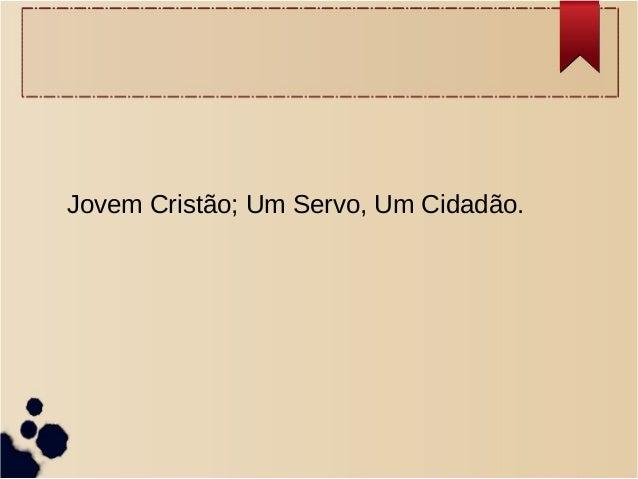 Jovem Cristão; Um Servo, Um Cidadão.