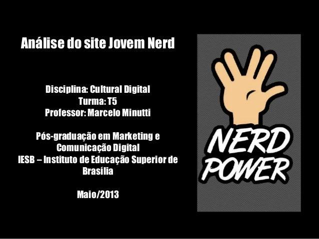Análise do site Jovem NerdDisciplina: Cultural DigitalTurma: T5Professor: Marcelo MinuttiPós-graduação em Marketing eComun...
