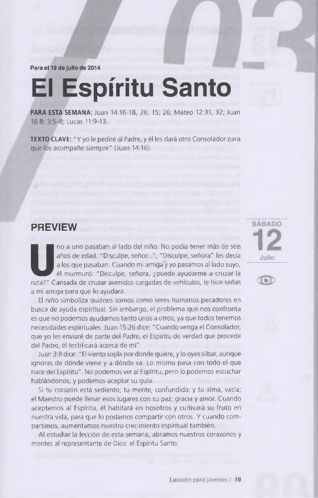 Para el 19 de julio de 2014 El Espíritu Santo PARA ESTA SEMANA: Juan 14:16-18, 26; 15; 26; Mateo 12:31, 32; Juan 16:8; 3:5...