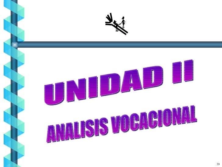 39 UNIDAD II ANALISIS VOCACIONAL
