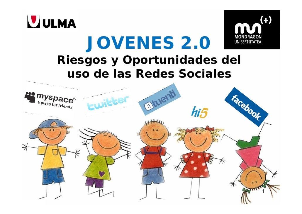 JOVENES 2.0Riesgos y Oportunidades del uso de las Redes Sociales                              1