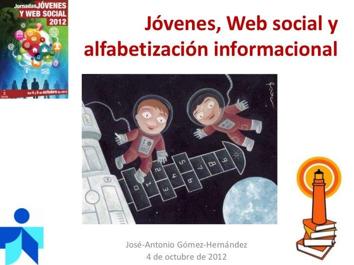 Jóvenes, Web social yalfabetización informacional    José-Antonio Gómez-Hernández         4 de octubre de 2012