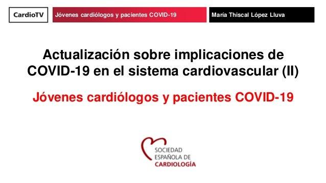 Título de ponencia Nombre de ponenteJóvenes cardiólogos y pacientes COVID-19 María Thiscal López Lluva Actualización sobre...