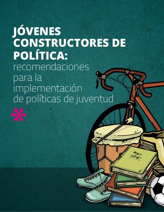 JÓVENES CONSTRUCTORES DE POLÍTICA: recomendaciones para la implementación de políticas de juventud