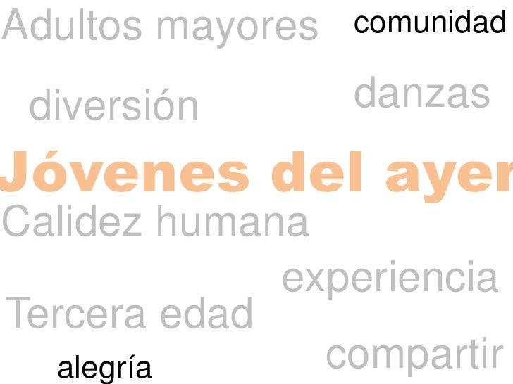 Adultos mayores<br />comunidad<br />danzas<br />diversión<br />Jóvenes del ayer<br />Calidez humana<br />experiencia<br />...