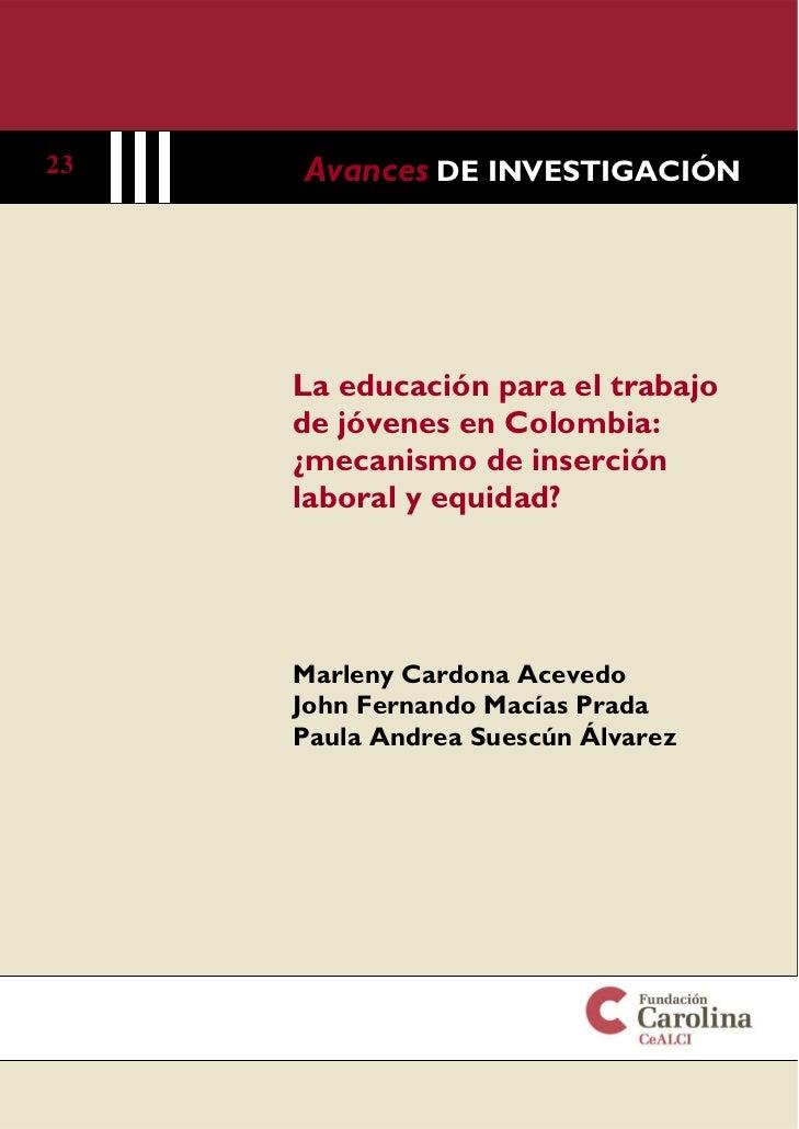 23   Avances DE INVESTIGACIÓN     La educación para el trabajo     de jóvenes en Colombia:     ¿mecanismo de inserción    ...