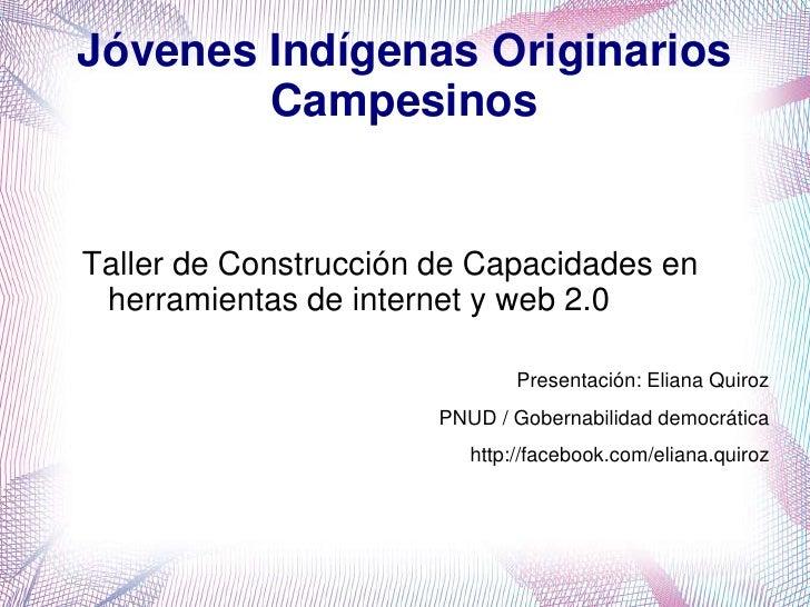Jóvenes Indígenas Originarios         Campesinos   Taller de Construcción de Capacidades en  herramientas de internet y we...