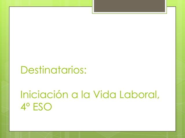 Destinatarios:Iniciación a la Vida Laboral,4º ESO