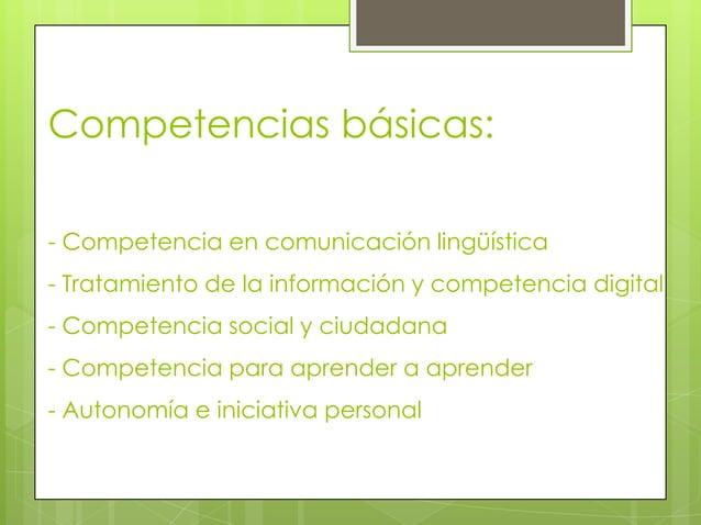 Competencias básicas:- Competencia en comunicación lingüística- Tratamiento de la información y competencia digital- Compe...