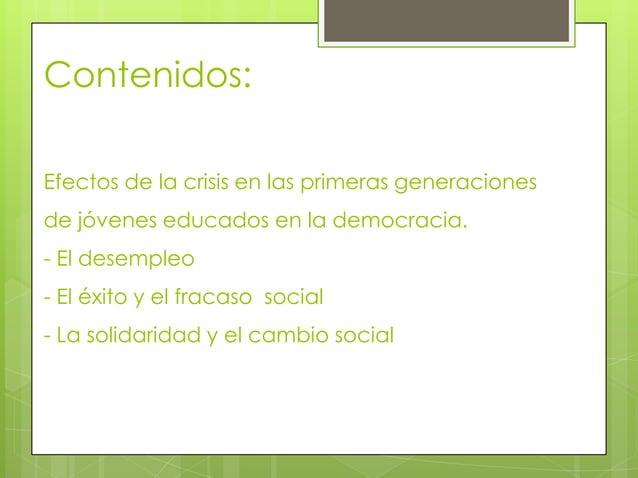 Contenidos:Efectos de la crisis en las primeras generacionesde jóvenes educados en la democracia.- El desempleo- El éxito ...