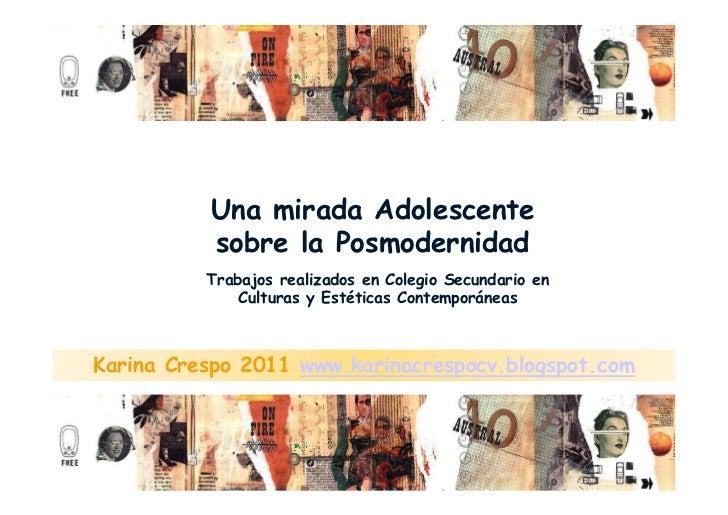 Una mirada Adolescente          sobre la Posmodernidad          Trabajos realizados en Colegio Secundario en              ...