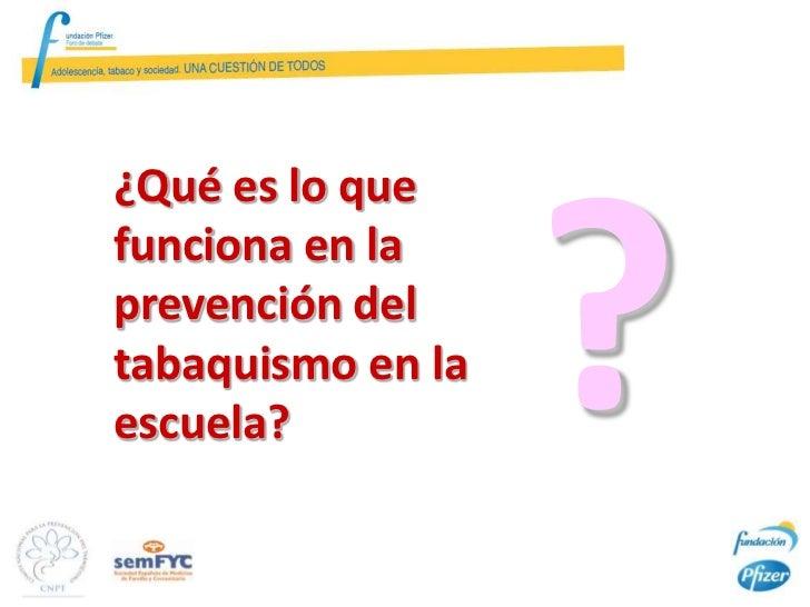1.   La prevención debe iniciarse inmediatamente antes del     primer gran incremento del consumo.2.   La prevención ha de...