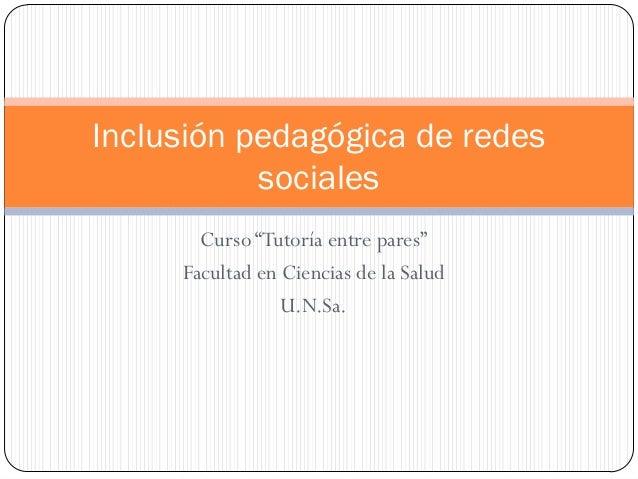 """Curso """"Tutoría entre pares"""" Facultad en Ciencias de la Salud U.N.Sa. Inclusión pedagógica de redes sociales"""