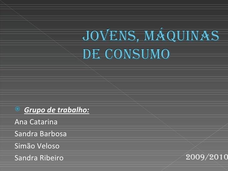 <ul><li>Grupo de trabalho: </li></ul><ul><li>Ana Catarina </li></ul><ul><li>Sandra Barbosa </li></ul><ul><li>Simão Veloso ...