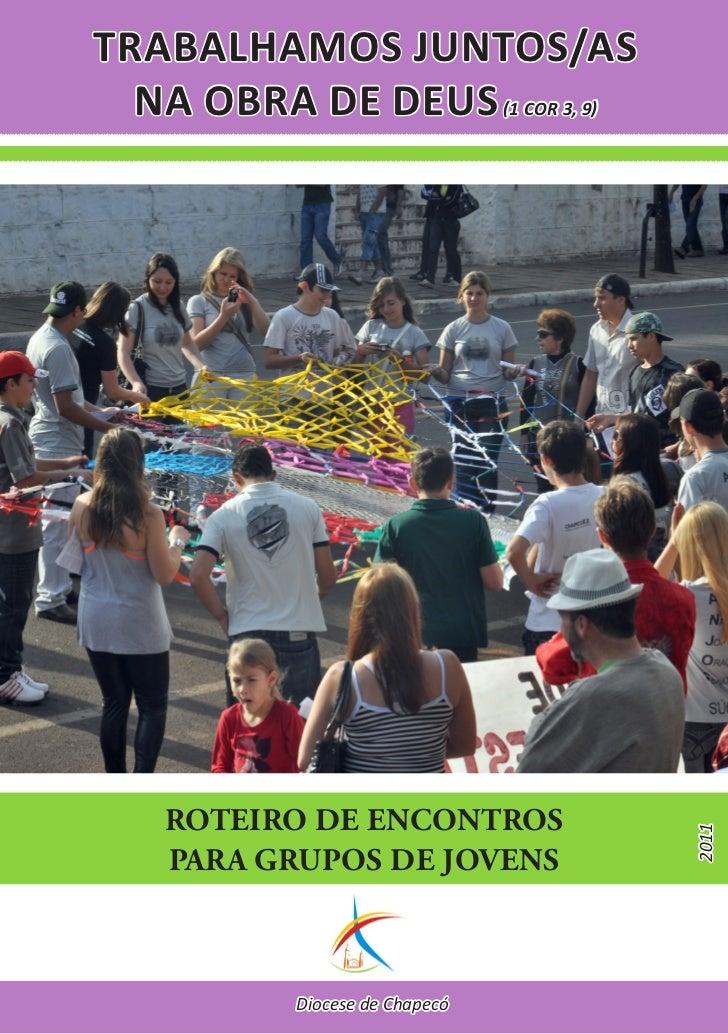 TRABALHAMOS JUNTOS/AS  NA OBRA DE DEUS (1 COR 3, 9)   ROTEIRO DE ENCONTROS                                 2011   PARA GRU...