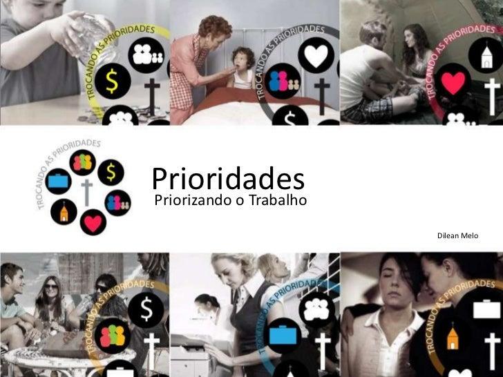 Prioridades<br />Priorizando o Trabalho<br />Dilean Melo<br />