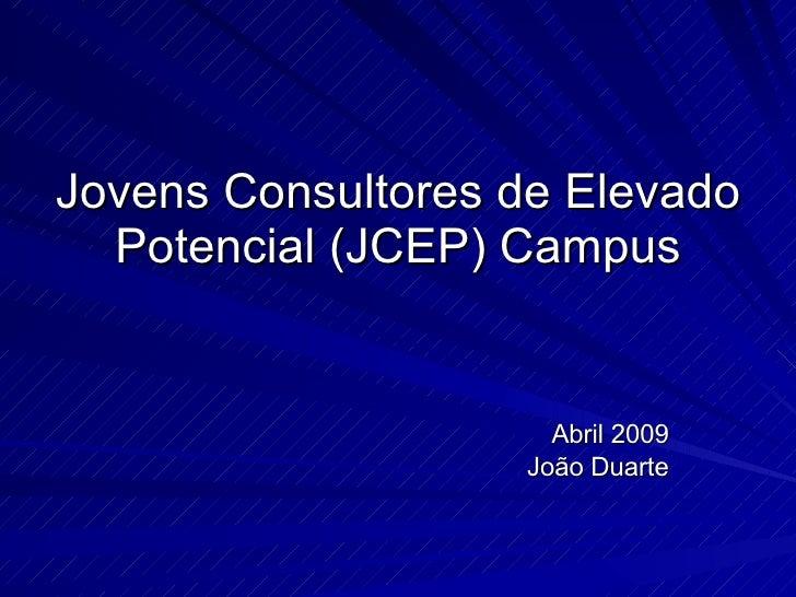 Jovens Consultores de Elevado Potencial (JCEP) Campus Abril 2009 João Duarte